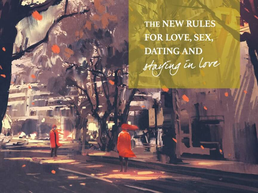 The New Rules for Love, Sex, Dating, and Staying in Love – Week 3