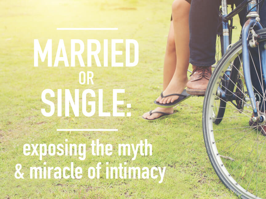 Married or Single: Exposing the Myth and Miracle of Intimacy Week 2