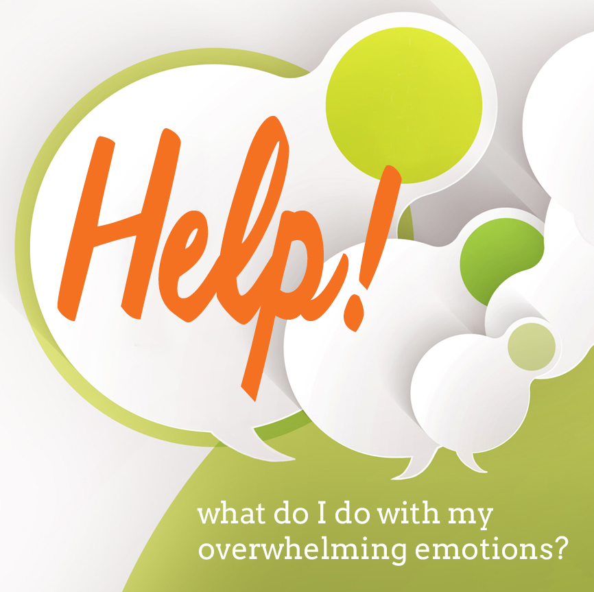 HELP! What do I do with my overwhelming emotions? FEAR/ANXIETY